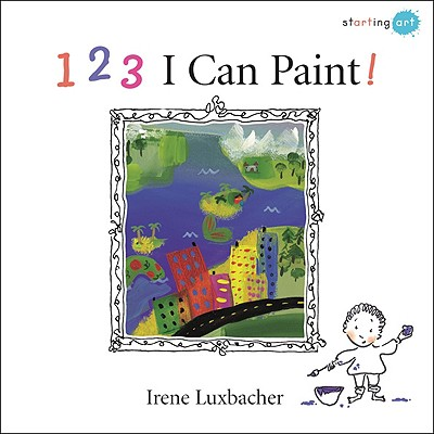 1, 2, 3 I Can Paint! By Luxbacher, Irene